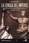 LENGUA DEL IMPERIO, LA. LA RETORICA DEL IMPERIALISMO EN ROMA Y LA