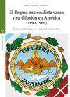 DOGMA NACIONALISTA VASCO Y SU DIFUSION EN AMERICA (1890-1960), EL