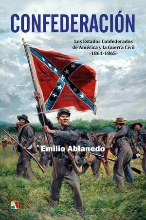 CONFEDERACION. LOS ESTADOS CONFEDERADOS DE AMÉRICA Y LA GUERRA CIVIL 1861-1865