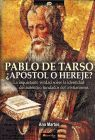 PABLO DE TARSO, APOSTOL O HEREJE?