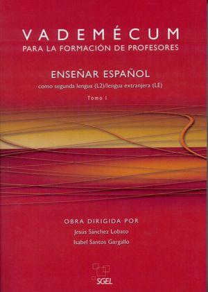 VADEMECUM PARA LA FORMACIÓN DE PROFESORES. ENSEÑAR ESPAÑOL COMO SEGUNDA LENGUA (L2)/LENGUA EXTRANJERA (LE) 2 TOMOS