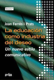 EDUCACION COMO INDUSTRIA DEL DESEO. NUEVO ESTILO COMUNICATIV