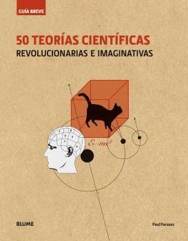 50 TEORIAS CIENTIFICAS REVOLUCIONARIAS E IMAGINATIVAS (R)