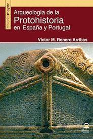 ARQUEOLOGIA DE LA PROTOHISTORIA EN ESPAÑA Y PORTUGAL