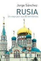 RUSIA. UN VIAJE POR SUS 85 TERRITORIOS