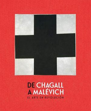 DE CHAGALL A MALEVICH. EL ARTE EN REVOLUCION
