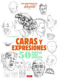 CARAS Y EXPRESIONES. LOS CUADERNOS DEL DIBUJANTE