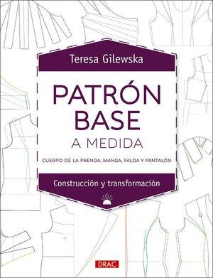 PATRÓN BASE A LA MEDIDA. CUERPO DE LA PRENSA, MANGA, FALDA Y PANTALÓN
