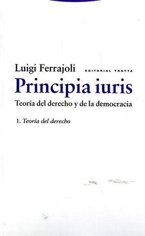 PRINCIPIA IURIS. TEORÍA DEL DERECHO Y DE LA DEMOCRACIA T.I TEORIA DEL DERECHO