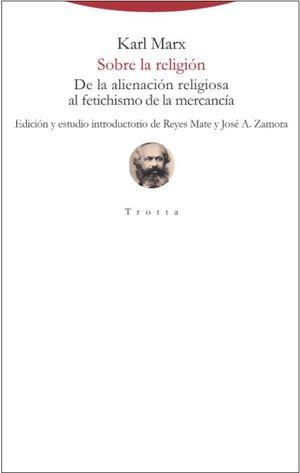 SOBRE LA RELIGION: DE LA ALIENACION RELIGIOSA AL FETICHISMO DE LA MERCANCIA