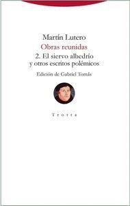 OBRAS REUNIDAS 2. EL SIERVO ALBEDRÍO Y OTROS ESCRITOS POLÉMICOS