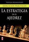 ESTRATEGIA EN EL AJEDREZ, LA.  EJERCICIOS PRACTICOS