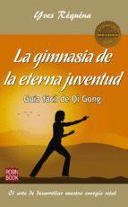 GIMNASIA DE LA ETERNA JUVENTUD. GUIA FACIL DE QI GONG