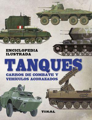TANQUES. CARROS DE COMBATE Y VEHÍCULOS ACORAZADOS - ENCICLOPEDIA ILUSTRADA