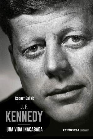 J.F. KENNEDY. UNA VIDA INACABADA