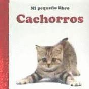 CACHORROS. MI PEQUEÑO LIBRO