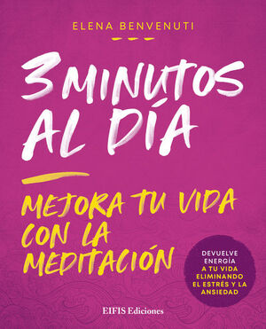 3 MINUTOS AL DIA. MEJORA TU VIDA CON LA MEDITACION
