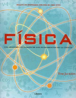 FISICA. HISTORIA ILUSTRADA DE LOS FUNDAMENTOS DE LA CIENCIA