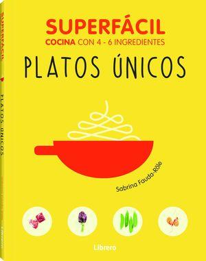 PLATOS UNICOS. SUPERFACIL COCINA CON 4-6 INGREDIENTES
