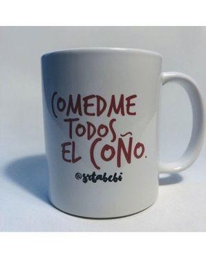TAZA. COMEDME TODOS EL COÑO