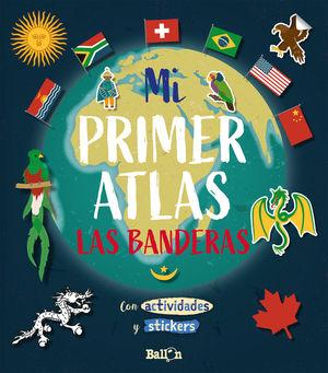 MI PRIMER ATLAS - LAS BANDERAS CON ACTIVIDADES Y STICKERS