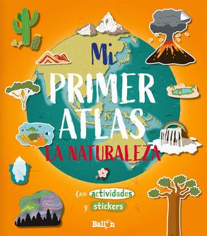 MI PRIMER ATLAS - LA NATURALEZA CON ACTIVIDADES Y STICKERS