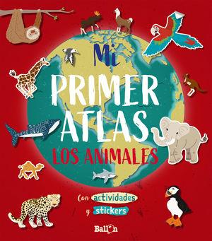 MI PRIMER ATLAS - LOS ANIMALES. CON ACTIVIDADES Y STICKERS
