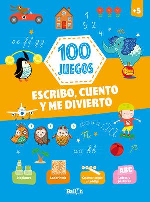 100 JUEGOS. ESCRIBO, CUENTO Y ME DIVIERTO. +5 AÑOS