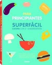 SUPERFACIL PARA PRINCIPIANTES. COCINA CON 3-6 INGREDIENTES