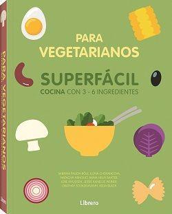 SUPERFACIL PARA VEGETARIANOS. COCINA CON 3 A 6 INGREDIENTES
