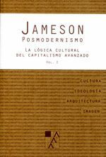 POSMODERNISMO T.I LA LÓGICA CULTURAL DEL CAPITALISMO AVANZADO