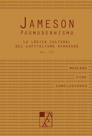 POSMODERNISMO T.III LA LÓGICA CULTURAL DEL CAPITALISMO AVANZADO