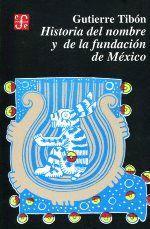 HISTORIA DEL NOMBRE Y DE LA FUNDACIÓN DE MEXICO