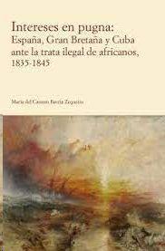 INTERESES EN PUGNA: ESPAÑA, GRAN BRETAÑA Y CUBA ANTE LA TRATA ILEGAL DE AFRICANOS 1835-1845