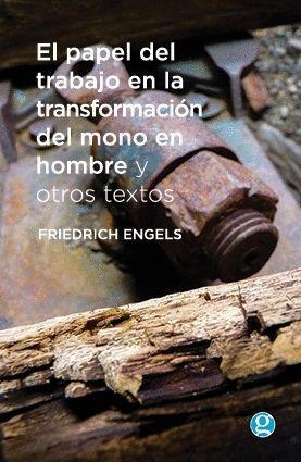 EL PAPEL DEL TRABAJO EN LA TRANSFORMACION DEL MONO EN HOMBRE Y OTROS TEXTOS