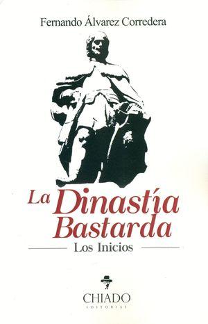 LA DINASTIA BASTARDA. LOS INICIOS