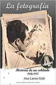 LA FOTOGRAFIA. HISTORIA DE UN SOLDADO 1936-1937