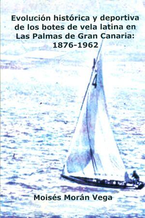 EVOLUCIÓN HISTÓRICA Y DEPORTIVA DE LOS BOTES DE VELA LATINA EN LAS PALMAS DE GRAN CANARIA: 1876-1962